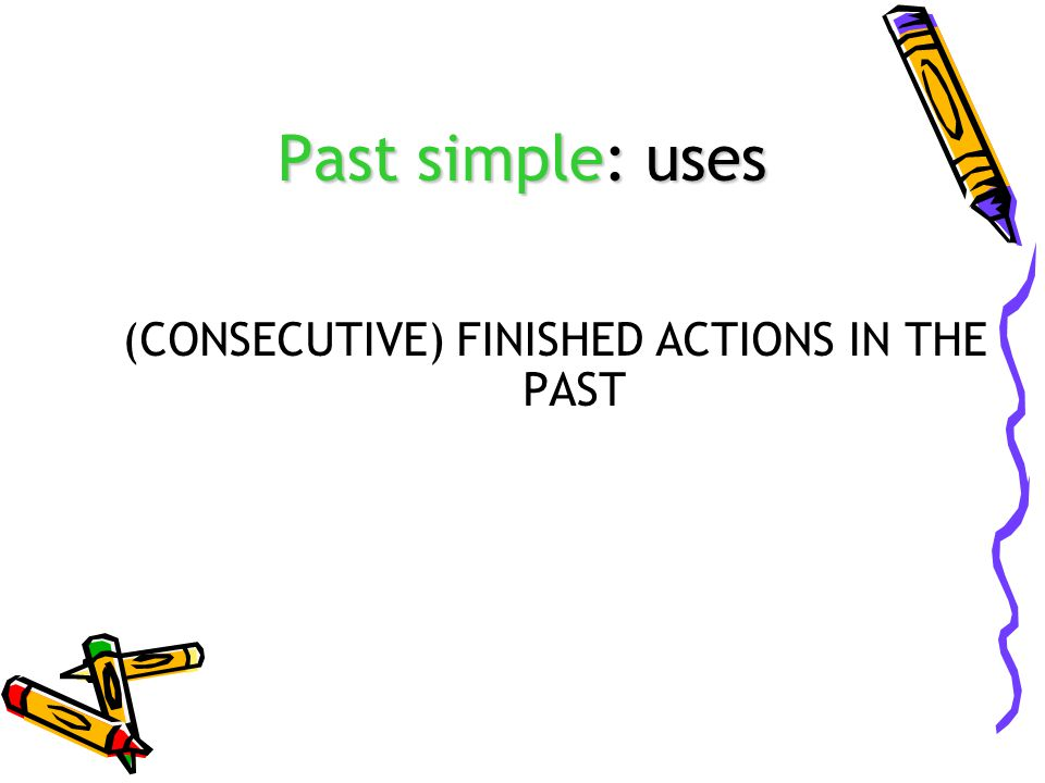(CONSECUTIVE) FINISHED ACTIONS IN THE PAST