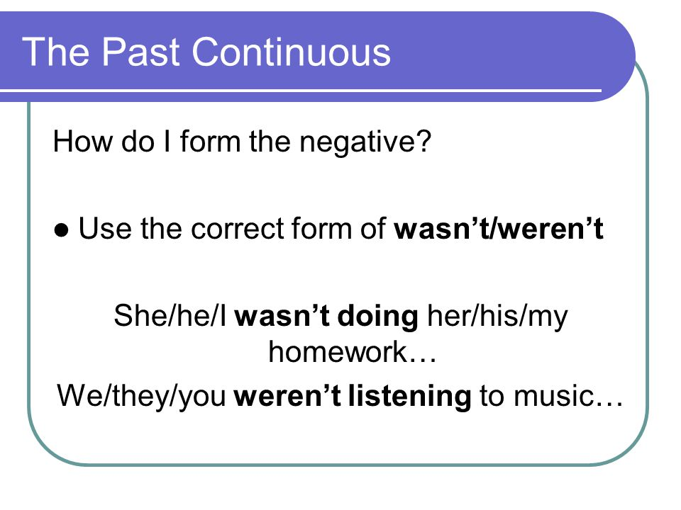 The Past Continuous How do I form the negative