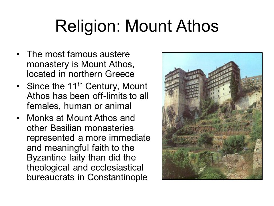 Religion: Mount Athos The most famous austere monastery is Mount Athos, located in northern Greece.