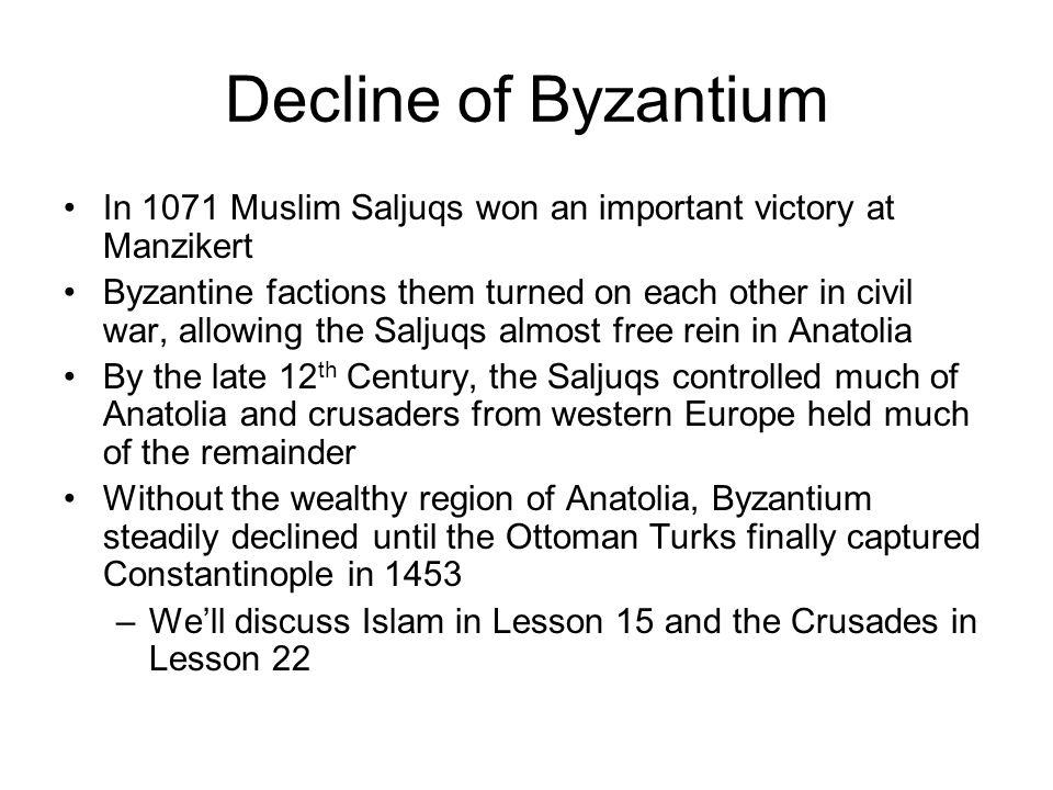 Decline of Byzantium In 1071 Muslim Saljuqs won an important victory at Manzikert.