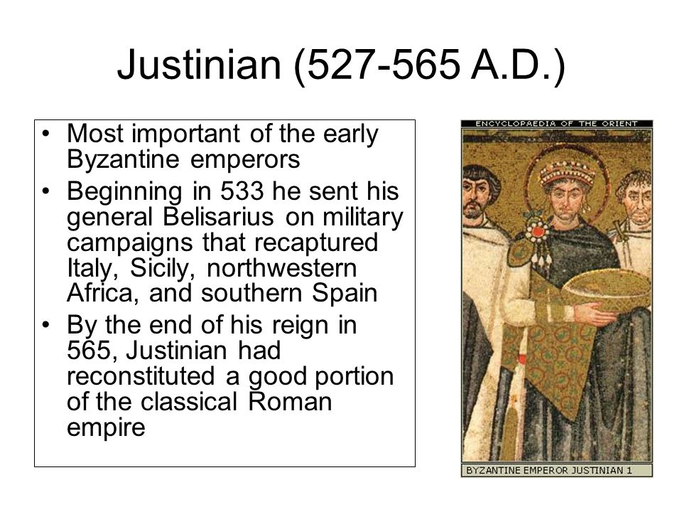 Justinian (527-565 A.D.) Most important of the early Byzantine emperors.