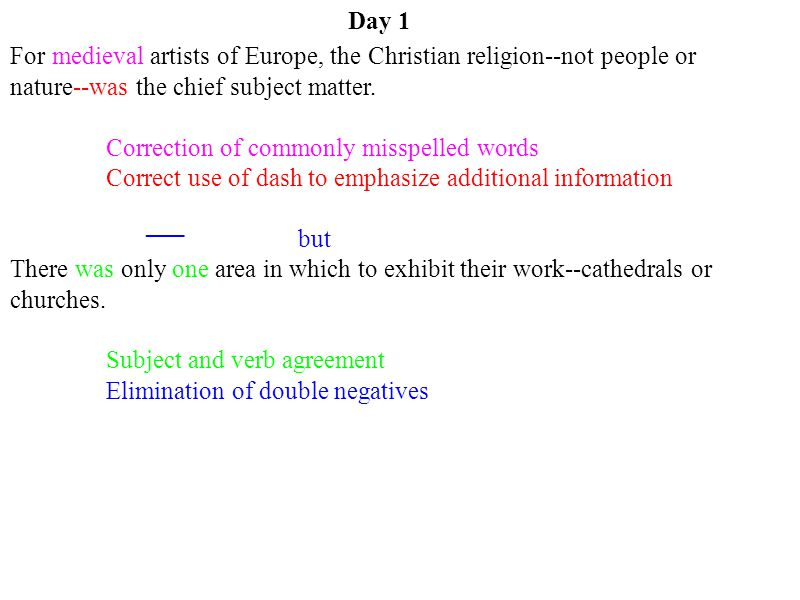 Day 1 For medieval artists of Europe, the Christian religion--not people or. nature--was the chief subject matter.