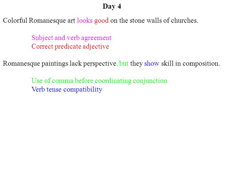 Day 4 Colorful Romanesque art looks good on the stone walls of churches. Subject and verb agreement.