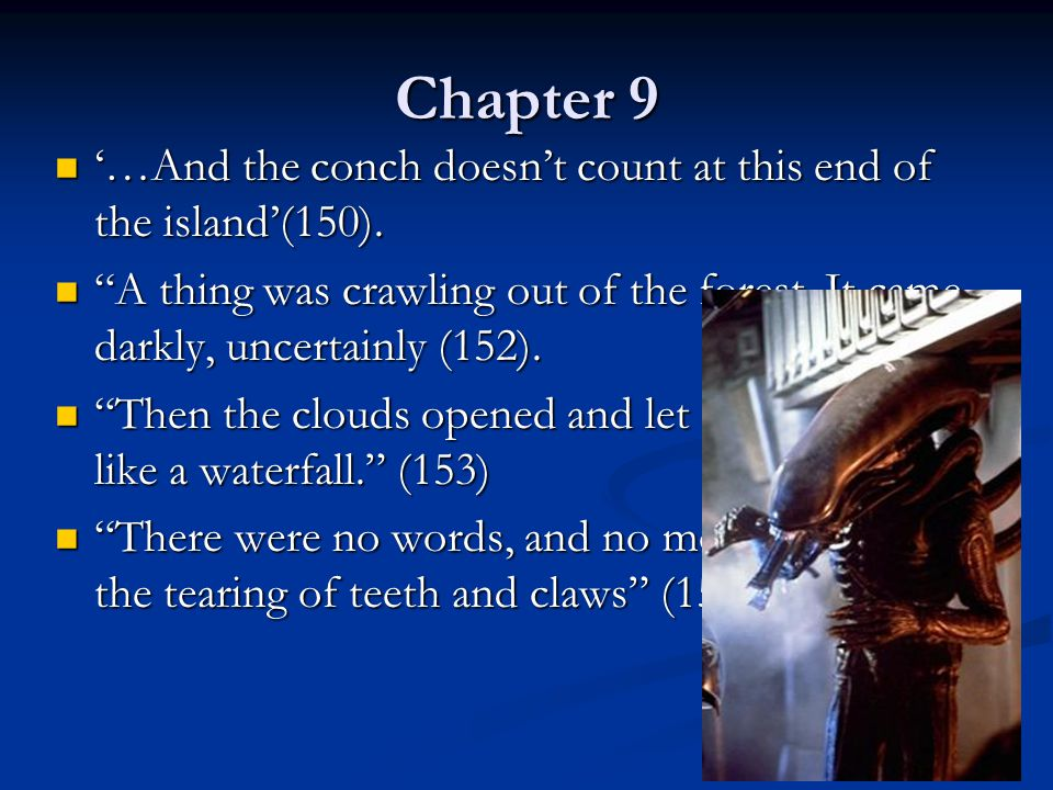 Chapter 9 '…And the conch doesn't count at this end of the island'(150). A thing was crawling out of the forest. It came darkly, uncertainly (152).