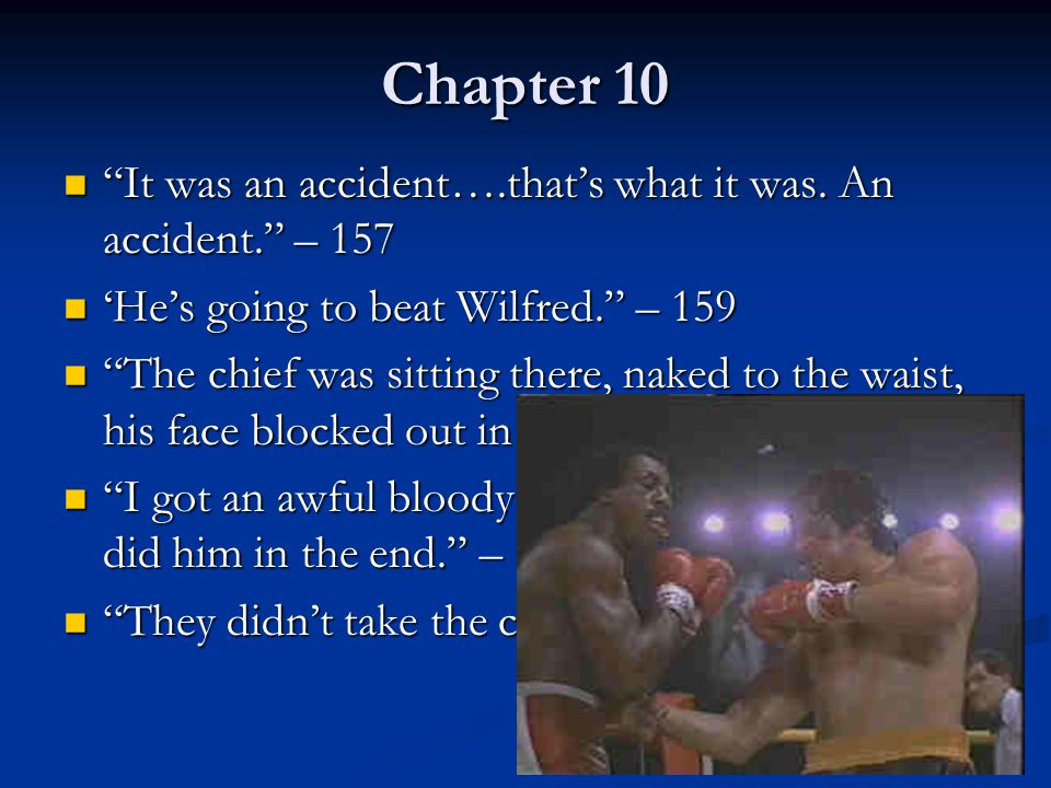 Chapter 10 It was an accident….that's what it was. An accident. – 157. 'He's going to beat Wilfred. – 159.