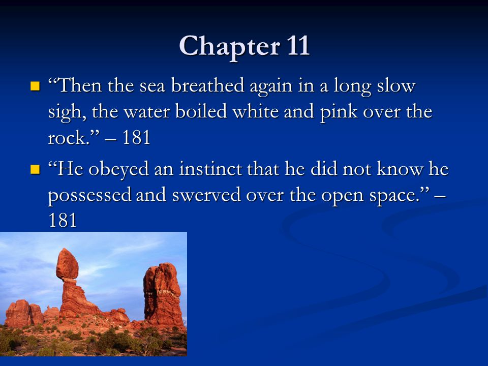Chapter 11 Then the sea breathed again in a long slow sigh, the water boiled white and pink over the rock. – 181.