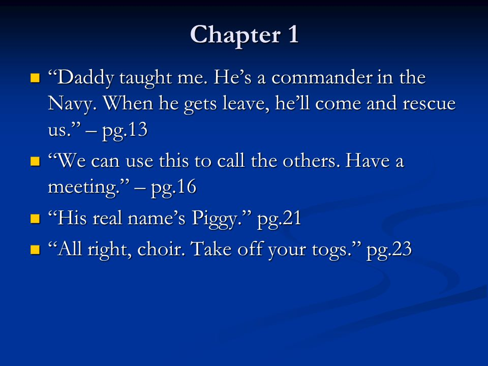Chapter 1 Daddy taught me. He's a commander in the Navy. When he gets leave, he'll come and rescue us. – pg.13.