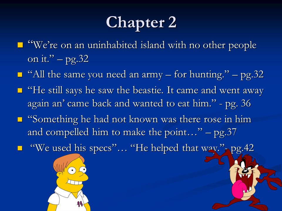 Chapter 2 We're on an uninhabited island with no other people on it. – pg.32. All the same you need an army – for hunting. – pg.32.