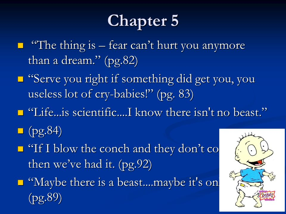 Chapter 5 The thing is – fear can't hurt you anymore than a dream. (pg.82)