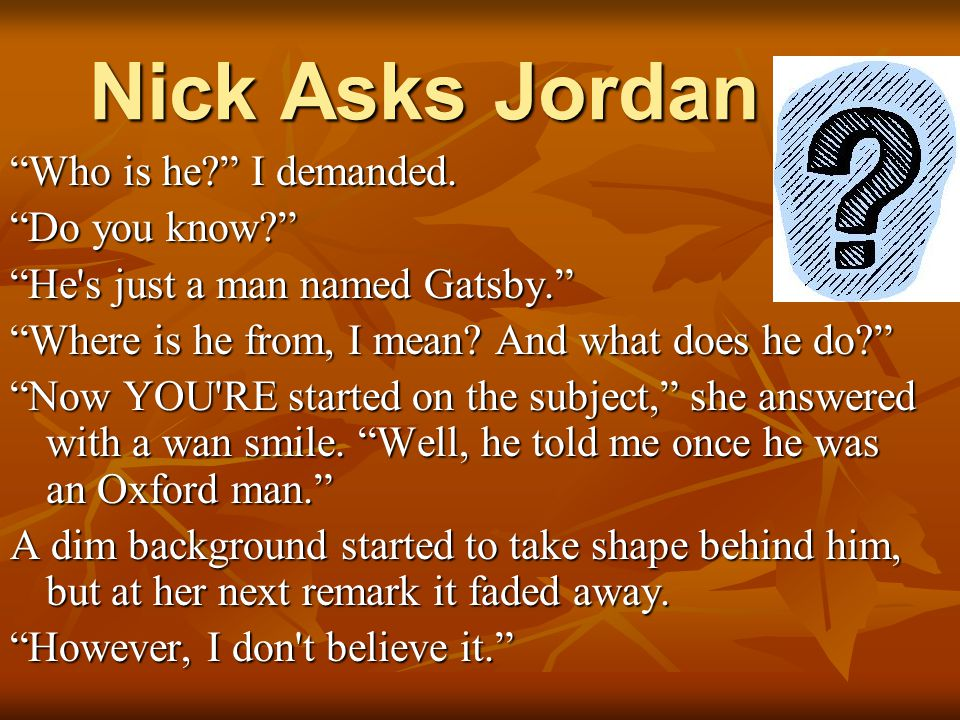 Nick Asks Jordan Who is he I demanded. Do you know