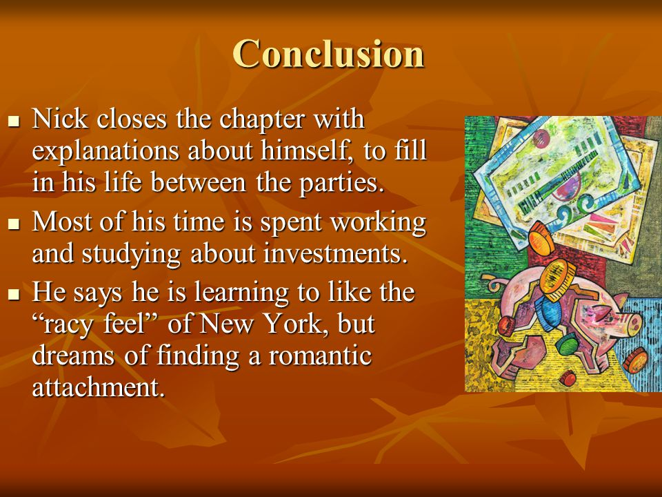 Conclusion Nick closes the chapter with explanations about himself, to fill in his life between the parties.
