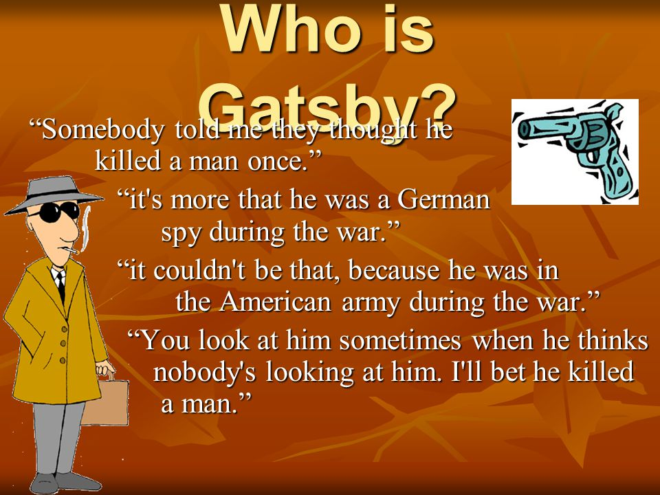 Who is Gatsby Somebody told me they thought he killed a man once.