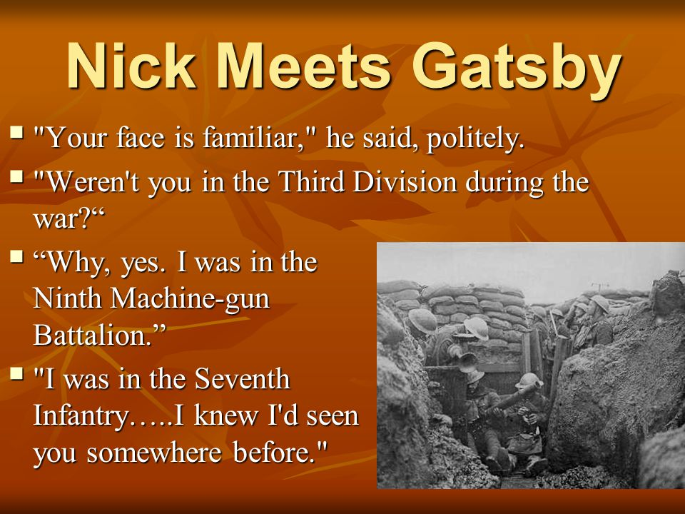 Nick Meets Gatsby Your face is familiar, he said, politely.