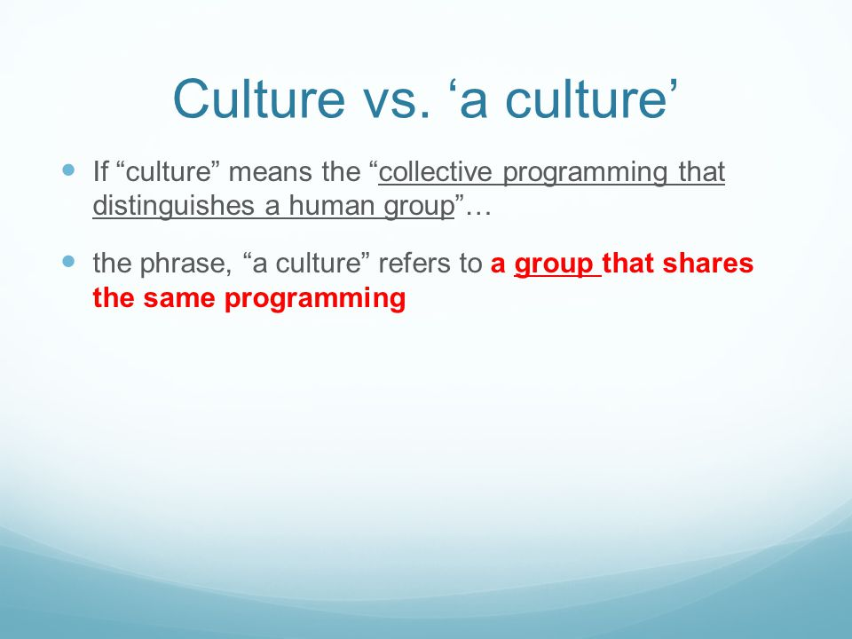 Culture vs. 'a culture' If culture means the collective programming that distinguishes a human group …