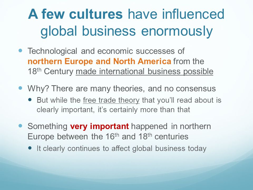 A few cultures have influenced global business enormously