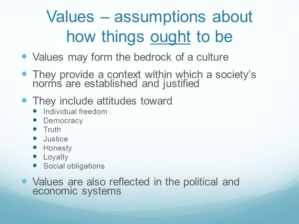 Values – assumptions about how things ought to be
