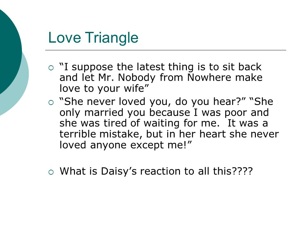 Love Triangle I suppose the latest thing is to sit back and let Mr. Nobody from Nowhere make love to your wife