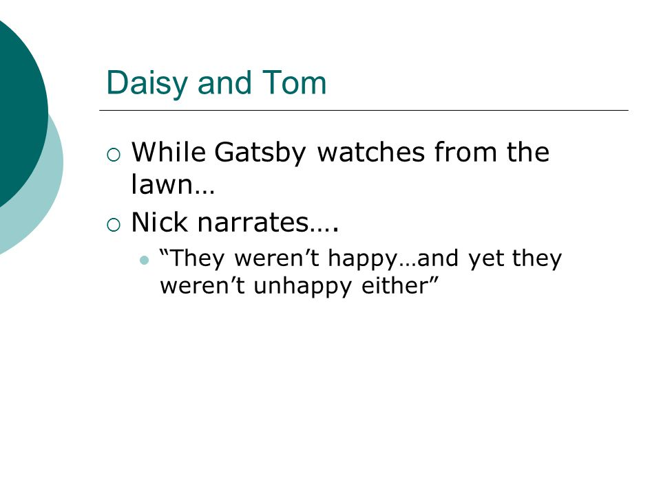 Daisy and Tom While Gatsby watches from the lawn… Nick narrates….