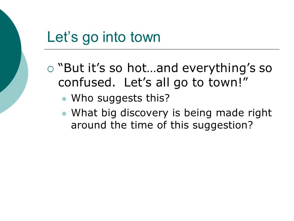 Let's go into town But it's so hot…and everything's so confused. Let's all go to town! Who suggests this
