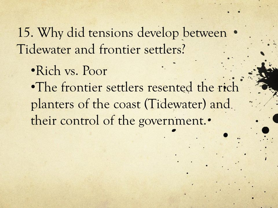 15. Why did tensions develop between Tidewater and frontier settlers