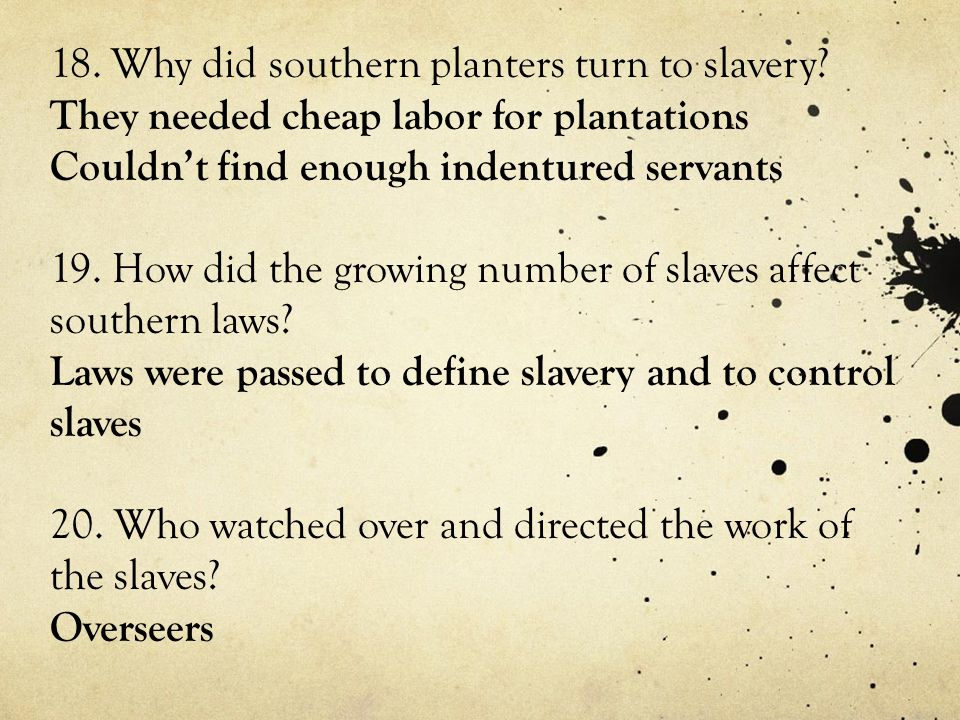 18. Why did southern planters turn to slavery