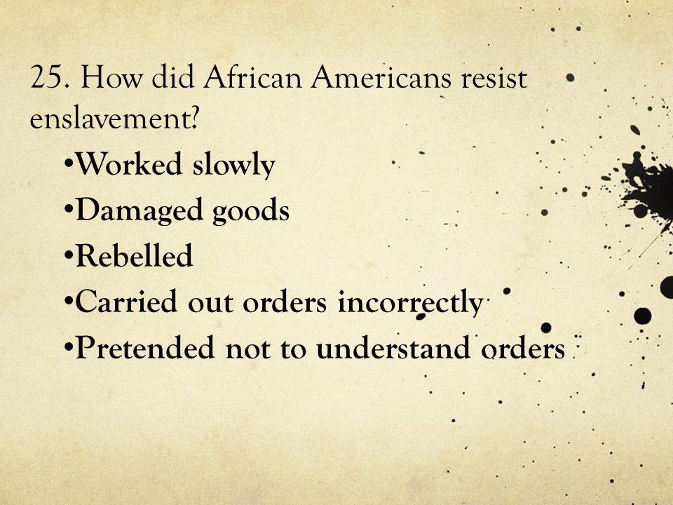 25. How did African Americans resist enslavement