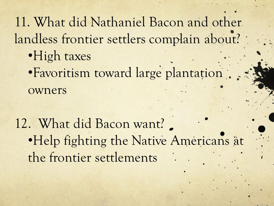 11. What did Nathaniel Bacon and other landless frontier settlers complain about
