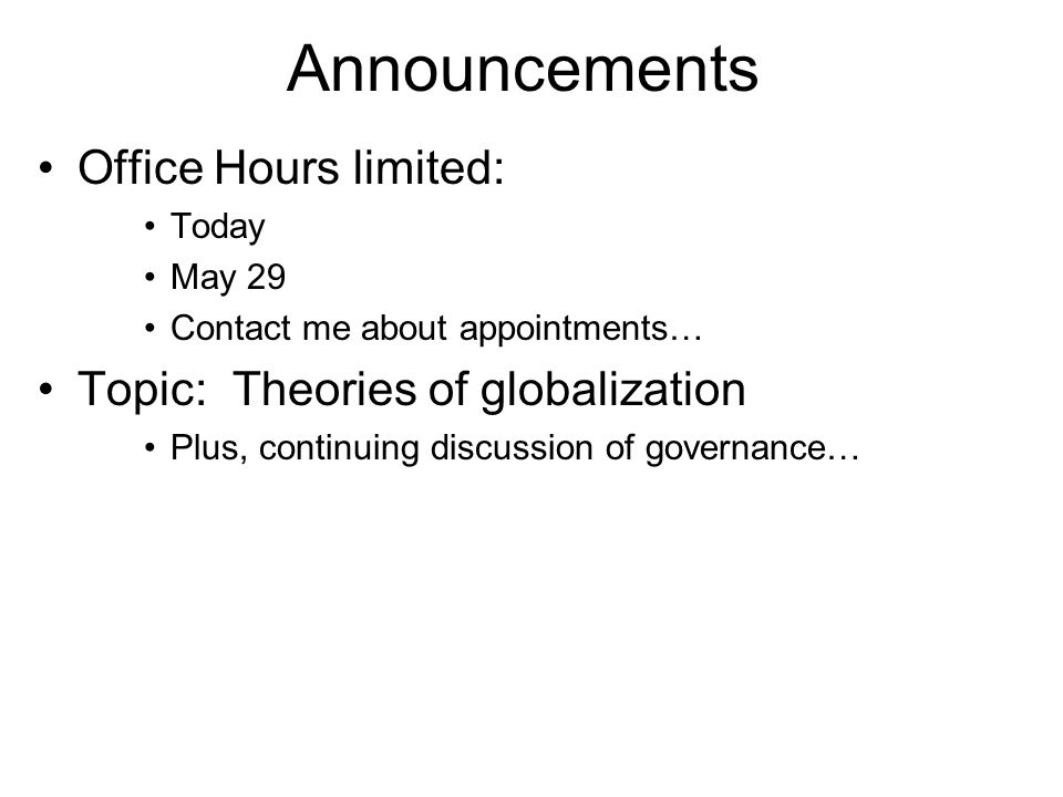 Announcements Office Hours limited: Topic: Theories of globalization