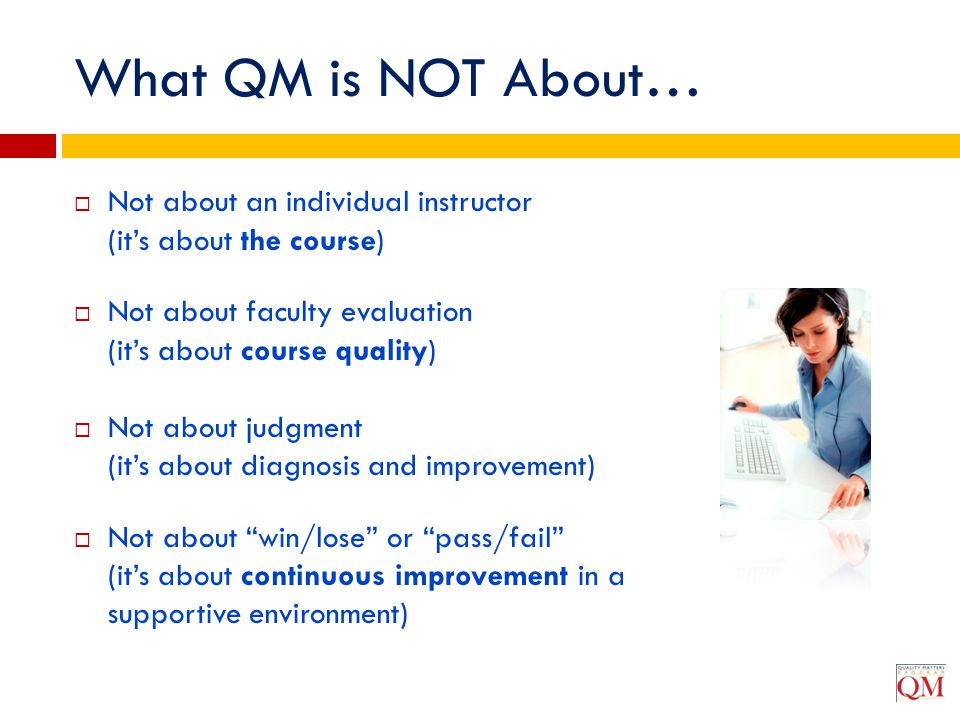 What QM is NOT About… Not about an individual instructor