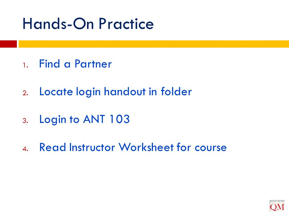 Hands-On Practice Find a Partner Locate login handout in folder