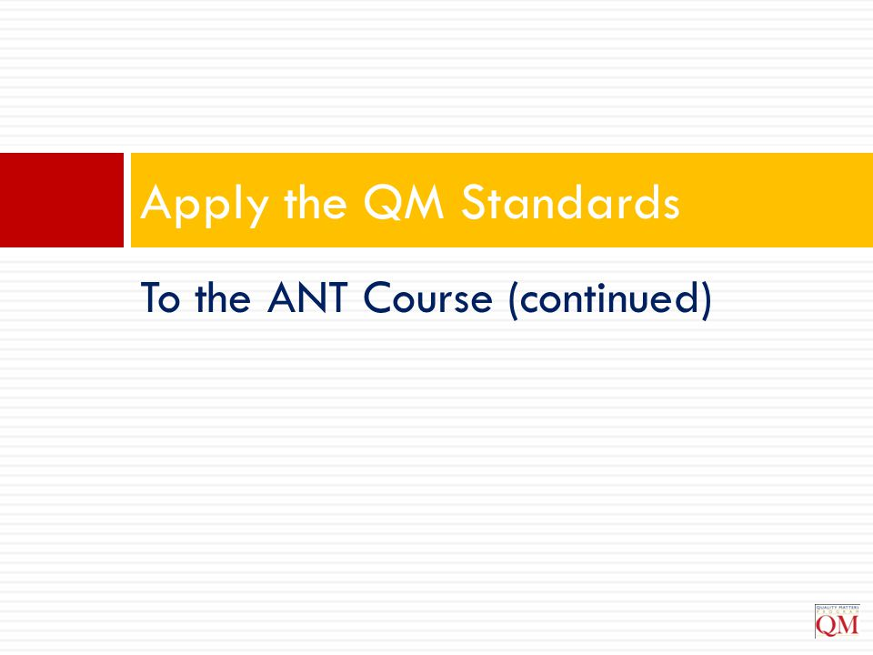 Apply the QM Standards To the ANT Course (continued)