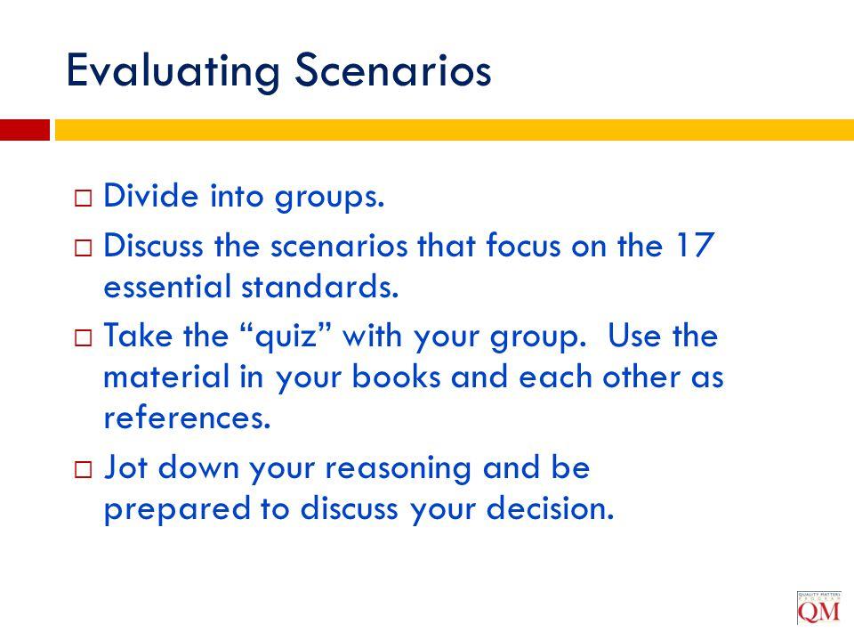 Evaluating Scenarios Divide into groups.