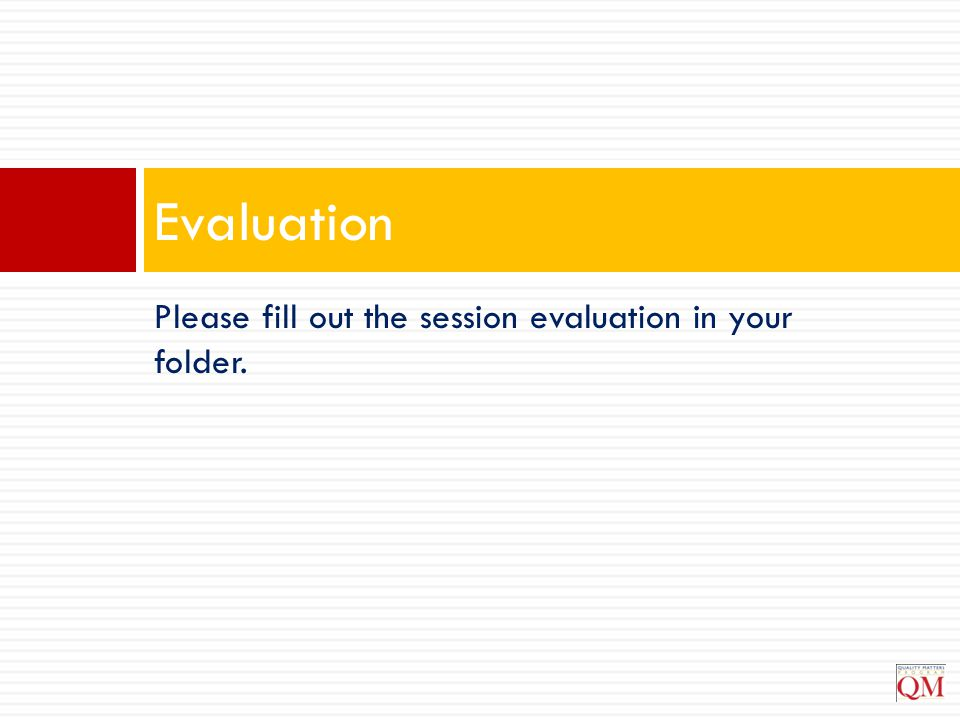 Evaluation Please fill out the session evaluation in your folder.