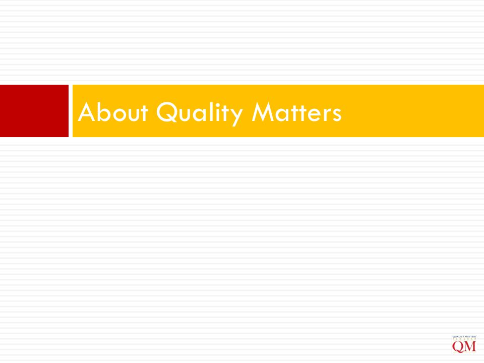 About Quality Matters Marker: The following slides deal with the key QM concepts.