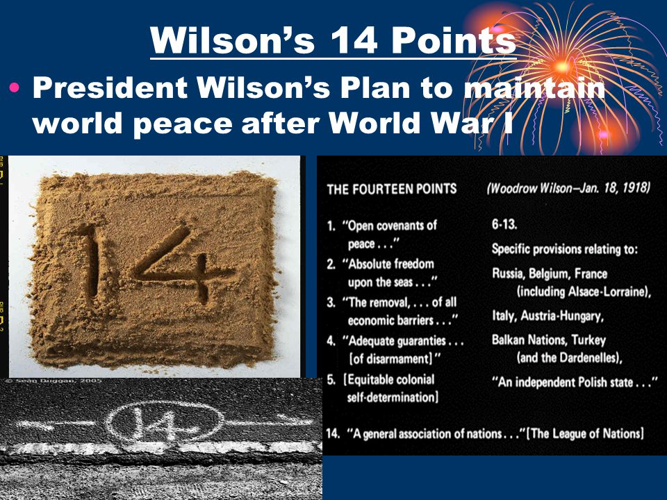 Wilson's 14 Points President Wilson's Plan to maintain world peace after World War I