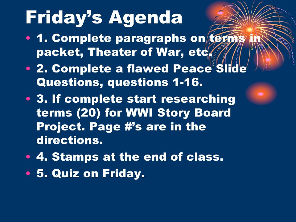 Friday's Agenda 1. Complete paragraphs on terms in packet, Theater of War, etc. 2. Complete a flawed Peace Slide Questions, questions 1-16.