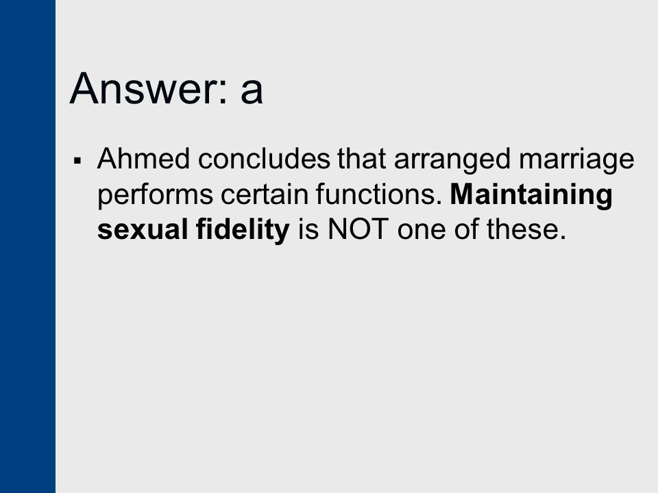 Answer: a Ahmed concludes that arranged marriage performs certain functions.