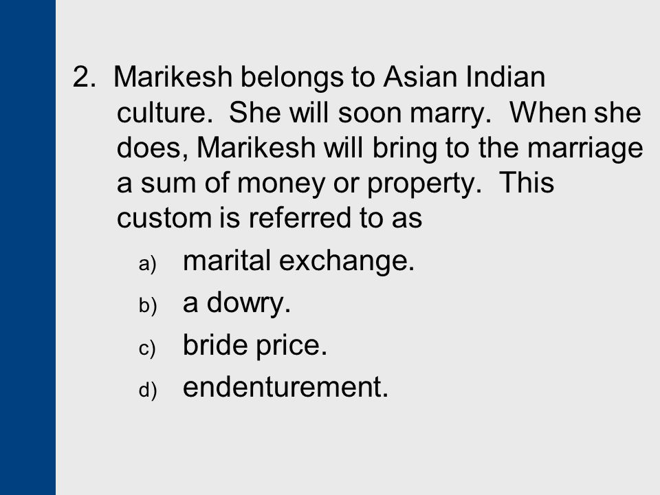 2. Marikesh belongs to Asian Indian culture. She will soon marry