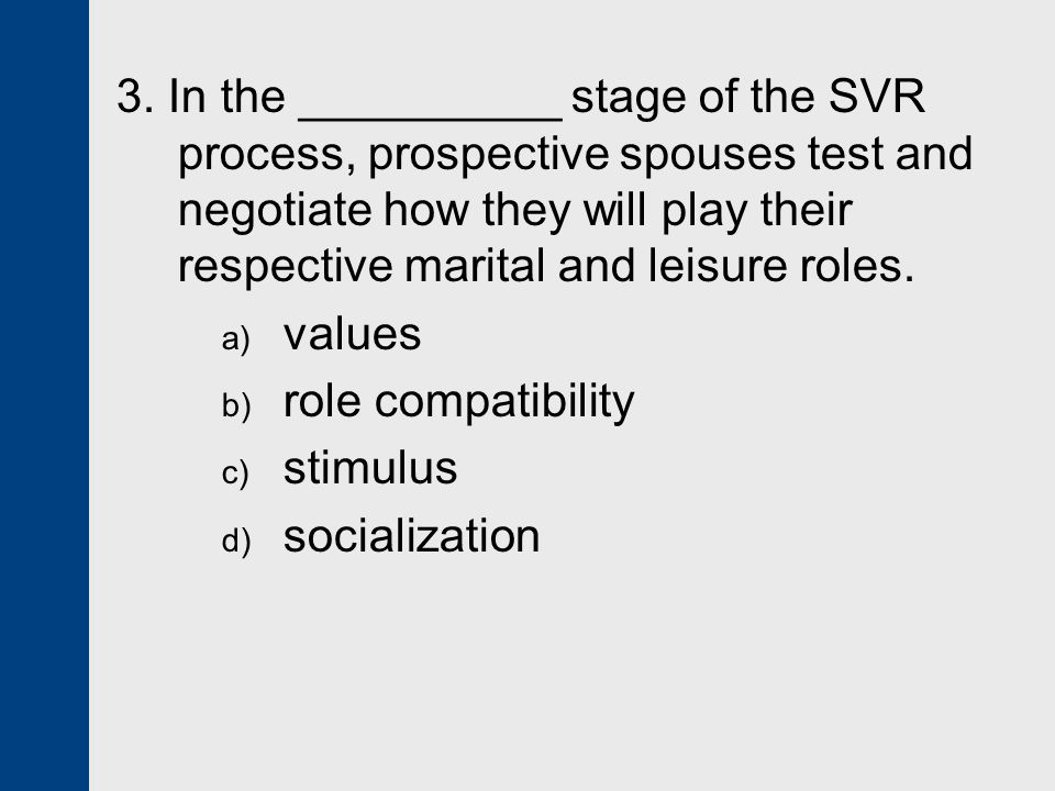 3. In the __________ stage of the SVR process, prospective spouses test and negotiate how they will play their respective marital and leisure roles.
