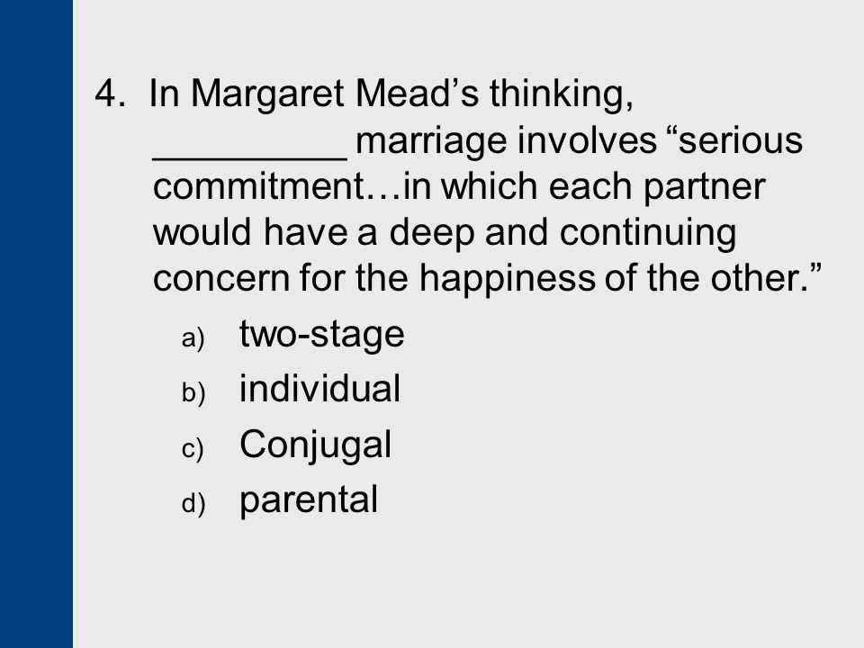 4. In Margaret Mead's thinking, _________ marriage involves serious commitment…in which each partner would have a deep and continuing concern for the happiness of the other.