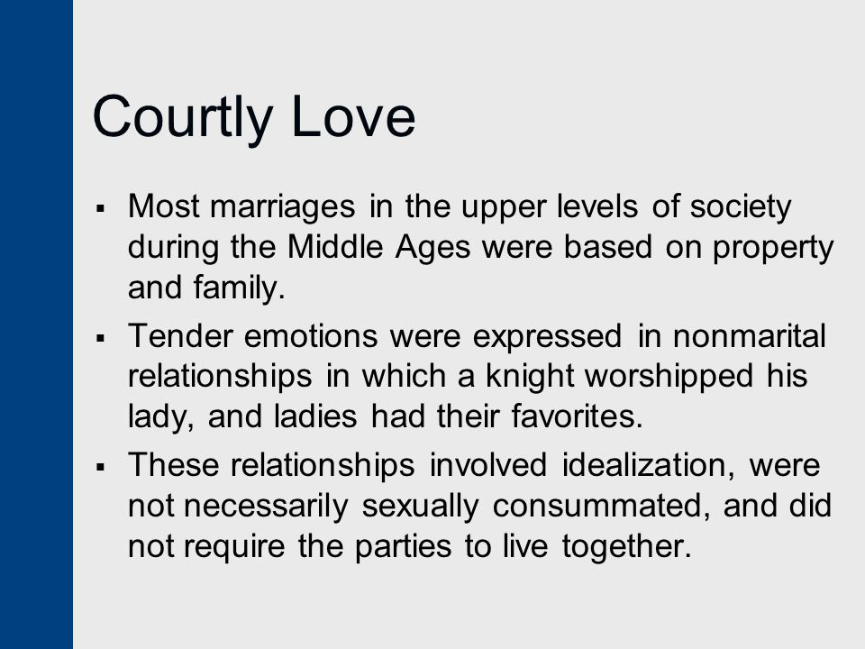 Courtly Love Most marriages in the upper levels of society during the Middle Ages were based on property and family.