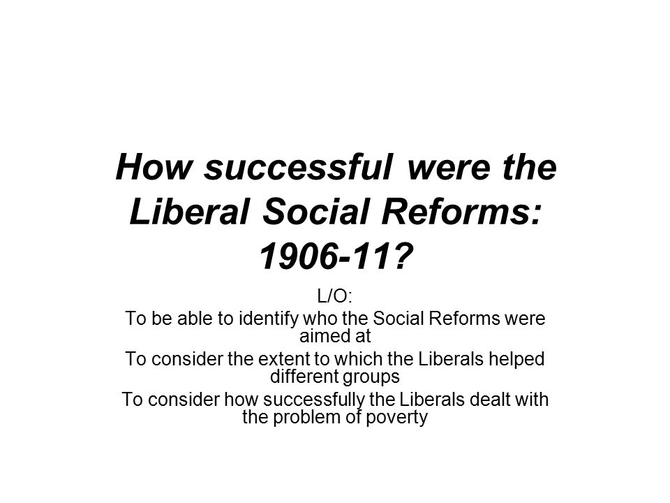 How successful were the Liberal Social Reforms: 1906-11
