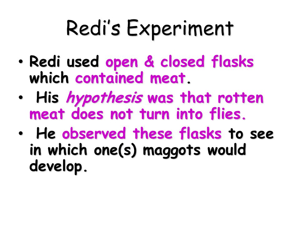 Redi's Experiment Redi used open & closed flasks which contained meat.