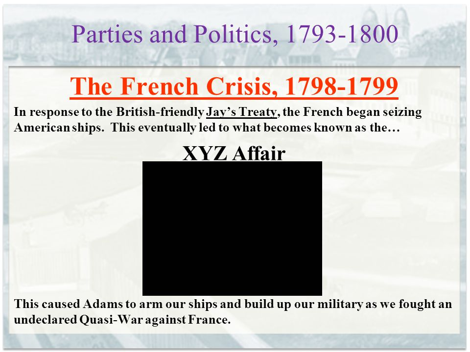 Parties and Politics, 1793-1800 The French Crisis, 1798-1799