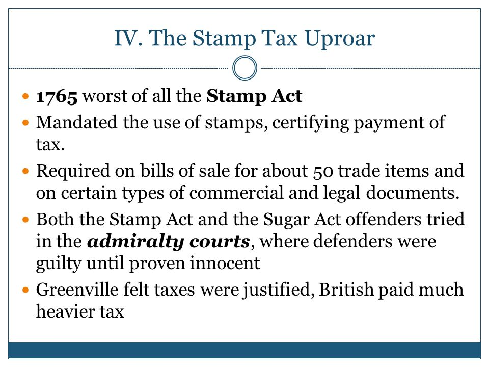 IV. The Stamp Tax Uproar 1765 worst of all the Stamp Act