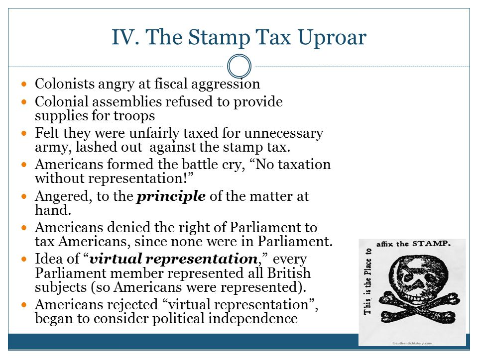 IV. The Stamp Tax Uproar Colonists angry at fiscal aggression