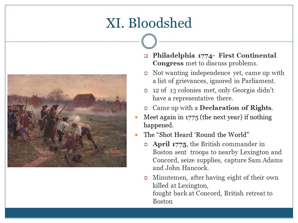 XI. Bloodshed Philadelphia 1774- First Continental Congress met to discuss problems.