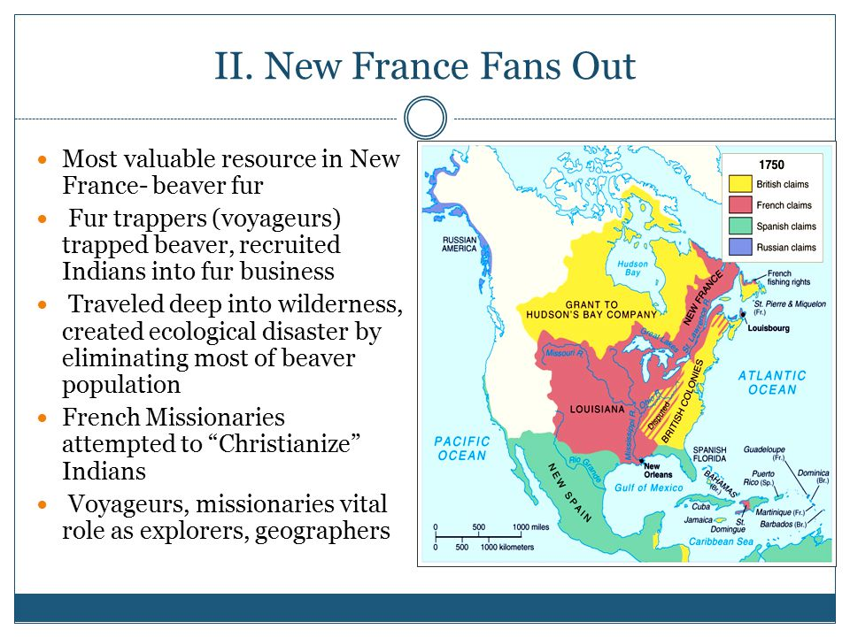 II. New France Fans Out Most valuable resource in New France- beaver fur.