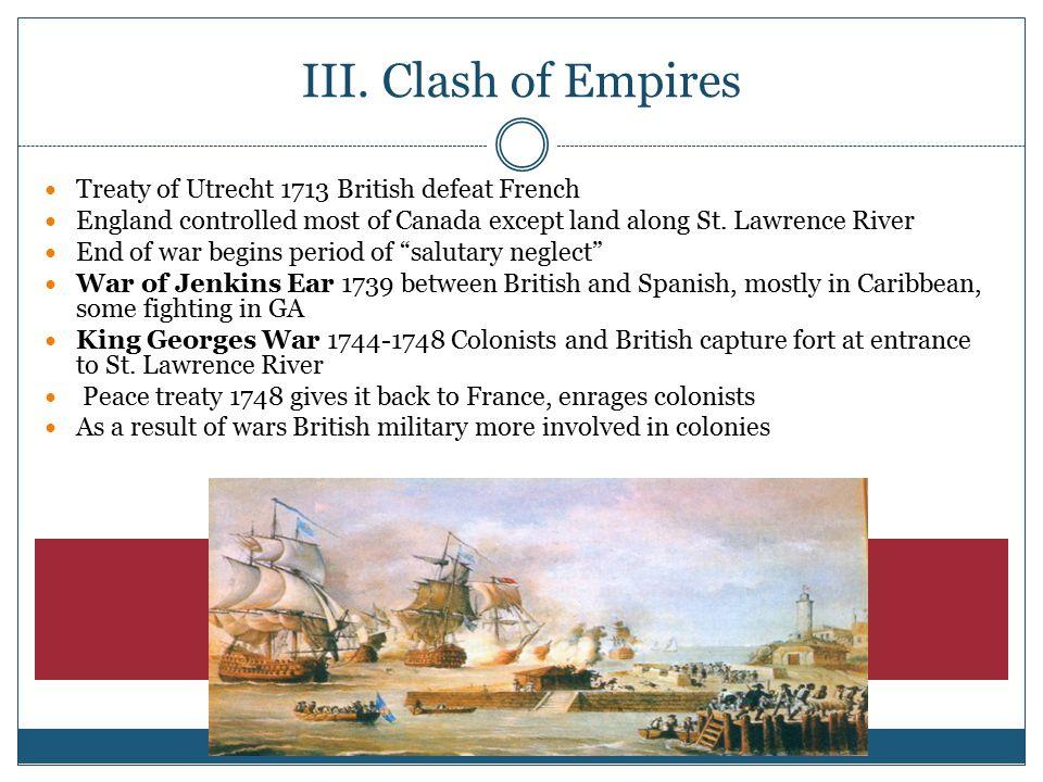 III. Clash of Empires Treaty of Utrecht 1713 British defeat French