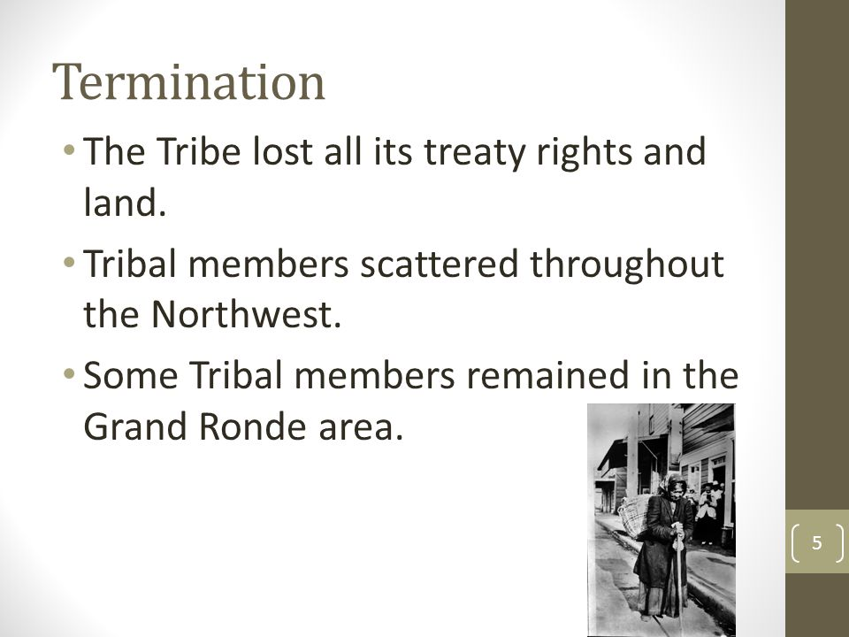 Termination The Tribe lost all its treaty rights and land.
